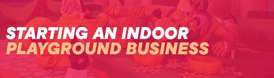 Starting an Indoor Playground Business